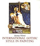 International Gothic Style in Painting, Anna Eorsi, 9631323757