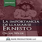 La Importancia de Llamarse Ernesto [The Importance of Being Earnest]: Una Comedia Ligera Para Gente Seria En Tres Actos [A Light Comedy for Serious People in Three Acts] | Oscar Wilde