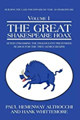 THE GREAT SHAKESPEARE HOAX: After Unmasking the Fraudulent Pretender, Search for the True Genius Begins Hardcover