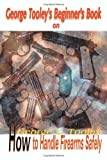 George Tooley's Beginner's Book on How to Handle Firearms Safely, Darlene Tooley, 0595088732