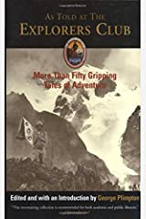 As Told at The Explorers Club: More Than Fifty Gripping Tales Of Adventure (Explorers Club Classic) Paperback