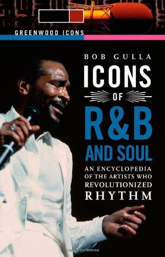 Download Icons of R&B and Soul [2 volumes]: An Encyclopedia of the Artists Who Revolutionized Rhythm (Greenwood Icons) Pdf