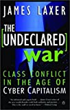 img - for The Undeclared War: Class Conflict In The Age Of Cyber Capitalism book / textbook / text book
