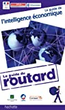 Le guide du Routard de l'intelligence économique par Guide du Routard