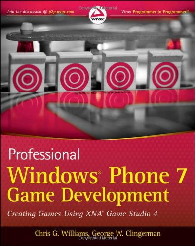 Professional Windows Phone 7 Game Development: Creating Games using XNA Game Studio 4 by Chris G. Williams , George W. Clingerman, Publisher : Wrox
