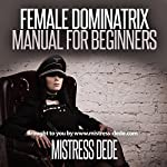 Female Dominatrix Manual for Beginners: Sissy Boy Feminization Training |  Mistress Dede