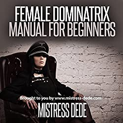 Female Dominatrix Manual for Beginners