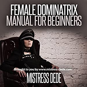 Female Dominatrix Manual for Beginners Audiobook