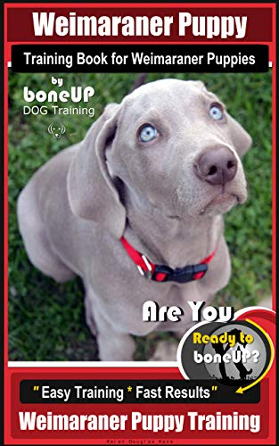 ining Book for Weimaraner Puppies By BoneUP DOG Training: Are You Ready to right way Bone Up?  Easy Training * Fast  Results Weimaraner  Puppy Training ()