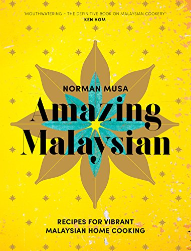 Amazing Malaysian: Recipes for Vibrant Malaysian Home-Cooking by Norman Musa