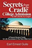 Secrets from the Cradle to College Admission at MIT and the Ivy League, Earl Ernest Guile, 0595089690