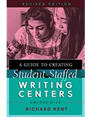 A Guide to Creating Student-Staffed Writing Centers, Grades 6-12, Revised Edition