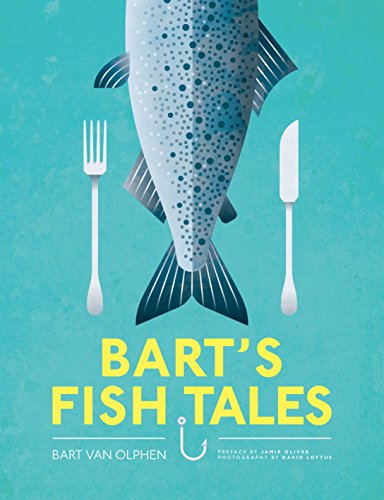 Bart's Fish Tales: A fishing adventure in over 100 recipes by Bart Van Olphen