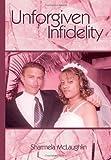 Unforgiven Infidelity, Sharmela McLaughlin, 1438910029