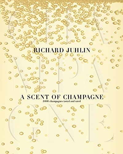 A Scent of Champagne: 8,000 Champagnes Tested and Rated by Richard Juhlin