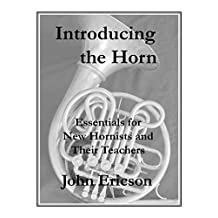 Introducing the Horn: Essentials for New Hornists and Their Teachers