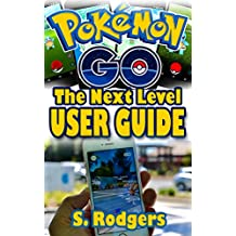Pokemon Go: Pokemon Go The Next Level Guide (Pokemon Go Guide, Pokemon Go for Kindle, Pokemon Go Tips, Pokemon Go The Ultimate Guide Book 1)