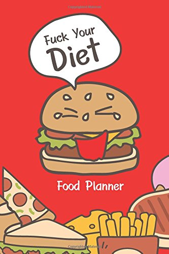 Download Food Planner Fuck Your Diet: Meal Planning Notebook: Save Time & Money with This Blank Meal Prep Book (Food Journals and Meal Planners) (Menu planner) (Volume 1) ebook