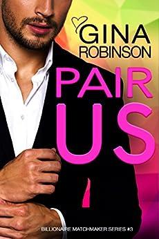 Pair Us: A Jet City Billionaire Romance (The Billionaire Matchmaker Series Book 3) by [Robinson, Gina]