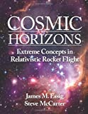 Cosmic Horizons: Extreme Concepts in Relativistic Rocket Flight, James Essig and Steve McCarter, 1499614101