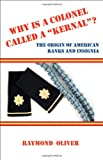 Why Is a Colonel Called a Kernal ? the Origin of American Ranks and Insigni, Raymond Oliver, 1934757594