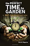 The Perfect Time to Garden: Is Not Necessarily Right Now