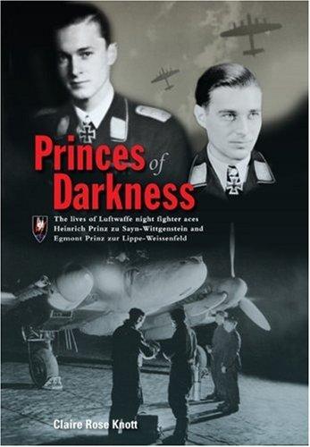 Princes of Darkness: The Lives of Luftwaffe Night Fighter Aces Heinrich Prinz zu Sayn-Wittgenstein and Egmont Prinz zur Lippe-Weissenfeld