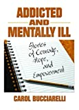 img - for Addicted and Mentally Ill: Stories of Courage, Hope, and Empowerment (Haworth Series in Family and Consumer Issues in Health) book / textbook / text book