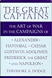 img - for Great captains: The art of war in the campaigns of Alexander, Hannibal, Caesar, Gustavus Adolphus, Frederick the Great, and Napoleon book / textbook / text book