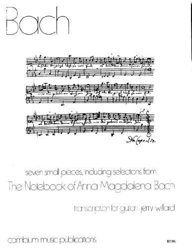 Other Bach Transcriptions (Bach, Seven Small Pieces, Including Selections From the Notebook of Anna Magdalena Bach, Transcription for Guitar: Jerry Willard)