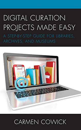 Digital Curation Projects Made Easy: A Step-by-Step Guide for Libraries, Archives, and Museums (LITA Guides) (Curations)