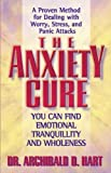 The Anxiety Cure, Archibald D. Hart, 0849942969