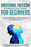 Emotional Freedom Techniques and Tapping for Beginners: EFT Tapping Solution Manual : 7 Effective Tapping Therapy Techniques for Overcoming Anxiety ... (The Psychology of Mental Health & Happiness)
