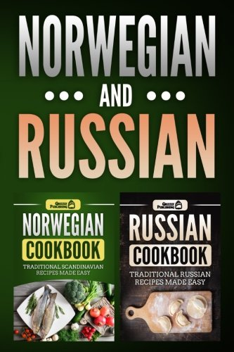 Norwegian Cookbook: Traditional Scandinavian Recipes Made Easy & Russian Cookbook: Traditional Russian Recipes Made Easy by Grizzly Publishing