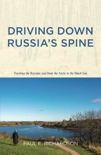 Driving Down Russia's Spine: Tracking the Russian Soul from the Arctic to the Black Sea