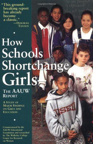 How Schools Shortchange Girls: The AAUW Report : A Study of Major Findings on Girls and Education