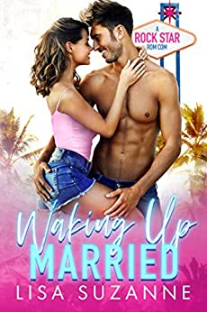 Waking Up Married: A Rock Star Rom Com by [Suzanne, Lisa]