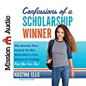 Confessions of a Scholarship Winner: The Secrets That Helped Me Win $500,000 in Free Money for College - How You Can Too! Audiobook by Kristina Ellis Narrated by Kristina Ellis