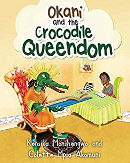 Okani and The Crocodile Queendom by [Monshengwo, Kensika, Akomuni, Colette Mpia]