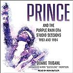 Prince and the Purple Rain Era Studio Sessions: 1983 and 1984 | Duane Tudahl,Ahmir Thompson - Foreword