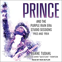 Prince and the Purple Rain Era Studio Sessions: 1983 and 1984 Audiobook by Duane Tudahl, Ahmir Thompson - Foreword Narrated by Ron Butler