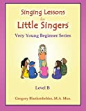 Singing Lessons for Little Singers: Level B - Very Young Beginner Series (Volume 2)