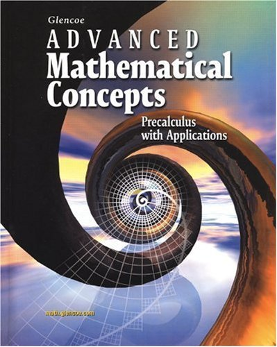 By McGraw-Hill - Advanced Mathematical Concepts: Precalculus With Applications, Student Edition: 1st (first) Edition (Glencoe Advanced Mathematical Concepts Precalculus With Applications)