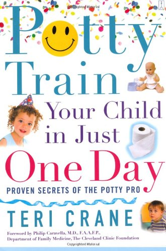 Potty Train Your Child in Just One Day: Proven Secrets of the Potty Pro [toilet training]