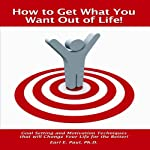 How to Get What You Want Out of Life! (Fast Read Booklets) | Dr. Earl E. Paul