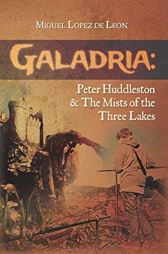 (Galadria: Peter Huddleston & The Mists of the Three Lakes (The Galadria Fantasy Trilogy Book 2))