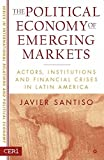 img - for The Political Economy of Emerging Markets: Actors, Institutions and Crisis in Latin America book / textbook / text book