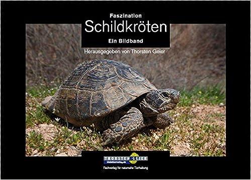 Faszination Schildkröten: Ein Bildband. Herausgegeben von Thorsten ...