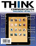 THINK Communication Plus MySearchLab with EText, Engleberg, Isa N. and Wynn, Dianna R., 0205876609
