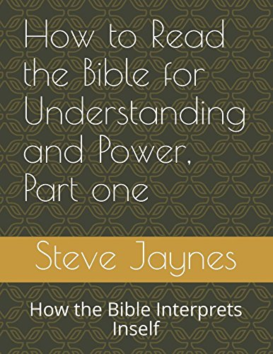 How to Read the Bible for Understanding and Power, Part one: How the Bible Interprets Inself